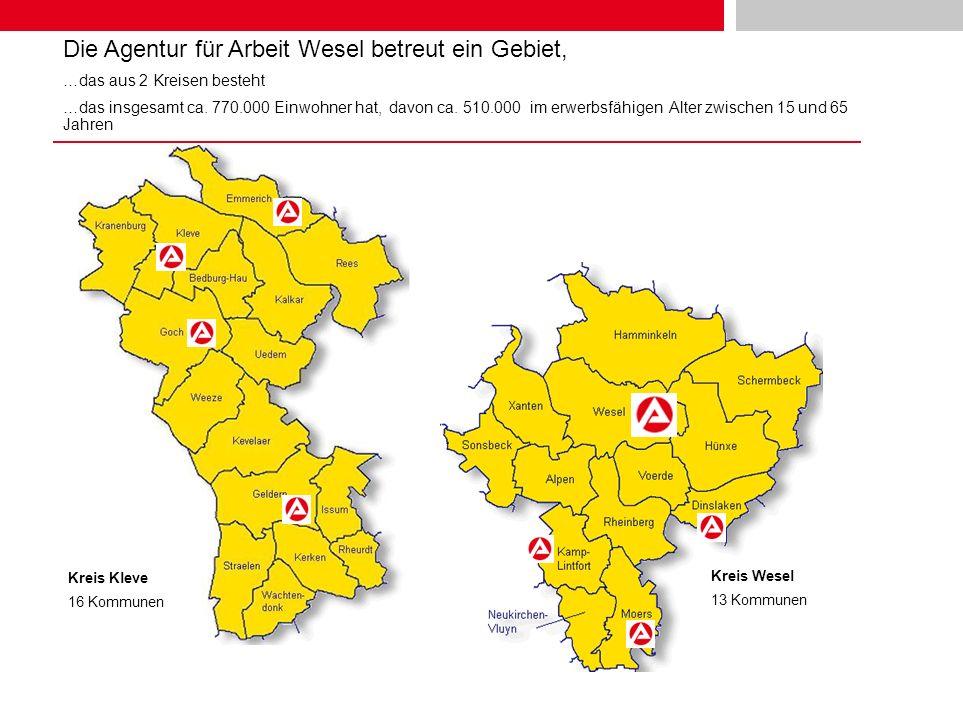 Kreis Wesel 13 Kommunen Kreis Kleve 16 Kommunen Die Agentur für Arbeit Wesel betreut ein Gebiet, …das aus 2 Kreisen besteht …das insgesamt ca. 770.000