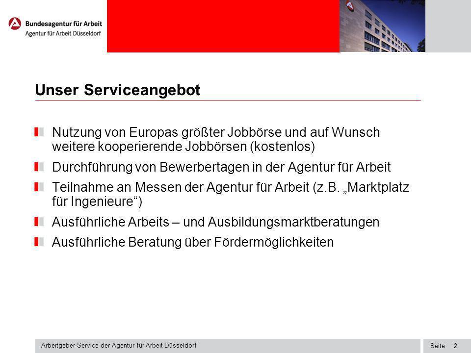 Seite Arbeitgeber-Service der Agentur für Arbeit Düsseldorf 1 Unser Serviceangebot Ein persönlicher Ansprechpartner für alle Fragen im Stellenbesetzun