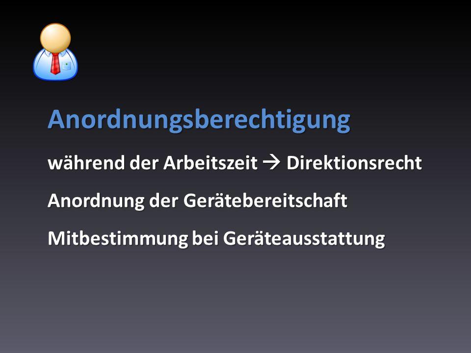 Anordnungsberechtigung während der Arbeitszeit Direktionsrecht Anordnung der Gerätebereitschaft Mitbestimmung bei Geräteausstattung