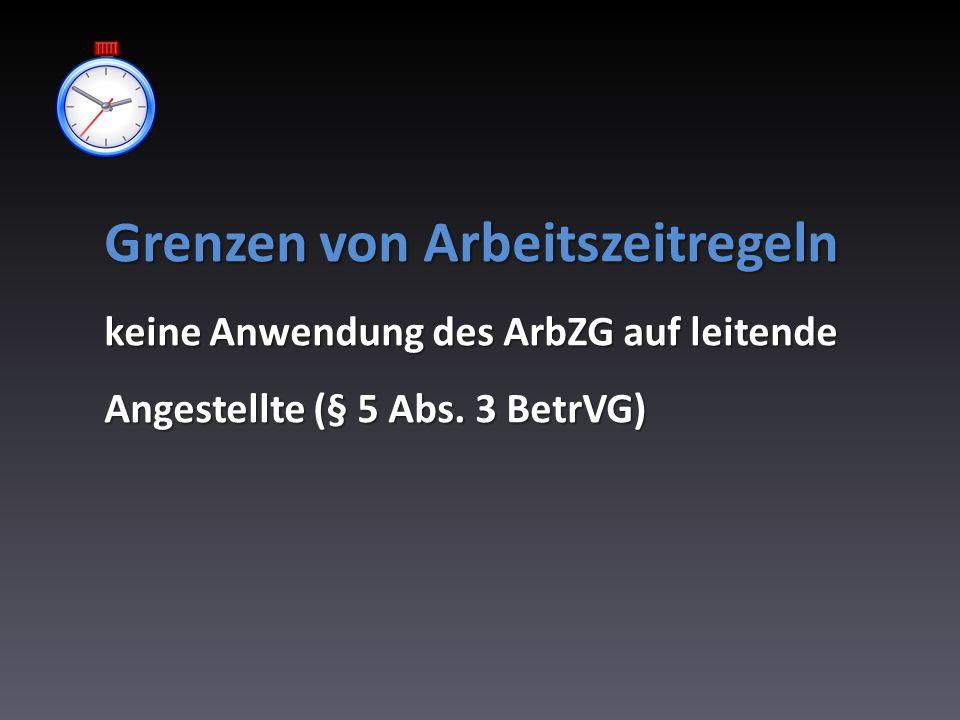Grenzen von Arbeitszeitregeln keine Anwendung des ArbZG auf leitende Angestellte (§ 5 Abs. 3 BetrVG)