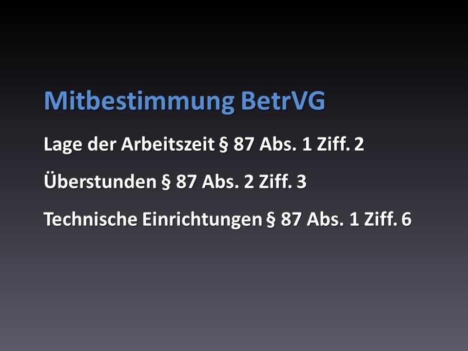 Mitbestimmung BetrVG Lage der Arbeitszeit § 87 Abs. 1 Ziff. 2 Überstunden § 87 Abs. 2 Ziff. 3 Technische Einrichtungen § 87 Abs. 1 Ziff. 6