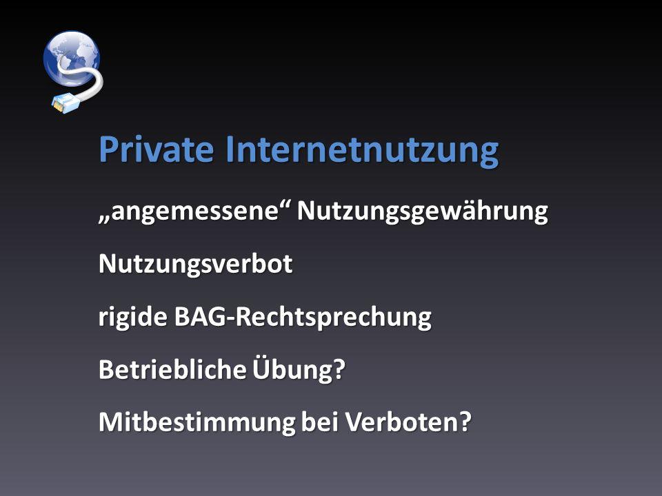Private Internetnutzung angemessene Nutzungsgewährung Nutzungsverbot rigide BAG-Rechtsprechung Betriebliche Übung? Mitbestimmung bei Verboten?