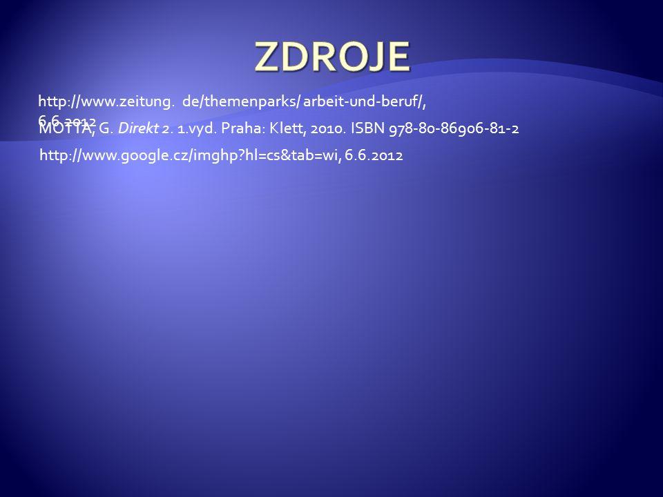 http://www.zeitung. de/themenparks/ arbeit-und-beruf/, 6.6.2012 MOTTA, G. Direkt 2. 1.vyd. Praha: Klett, 2010. ISBN 978-80-86906-81-2 http://www.googl