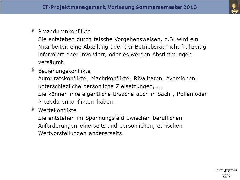 IT-Projektmanagement, Vorlesung Sommersemester 2013 Prof. Dr. Herrad Schmidt SS 13 Kapitel 10 Folie 13 Prozedurenkonflikte Sie entstehen durch falsche