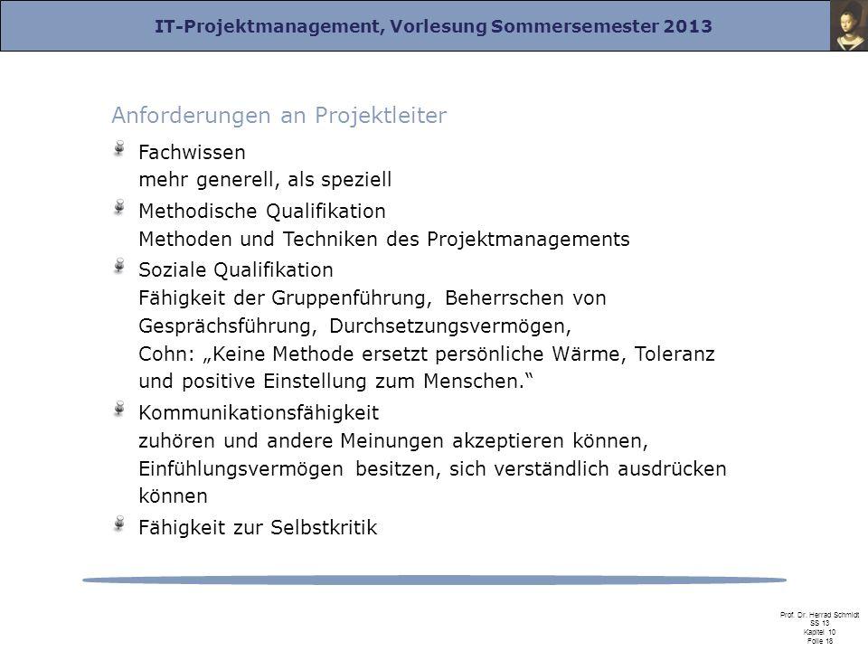 IT-Projektmanagement, Vorlesung Sommersemester 2013 Prof. Dr. Herrad Schmidt SS 13 Kapitel 10 Folie 18 Anforderungen an Projektleiter Fachwissen mehr