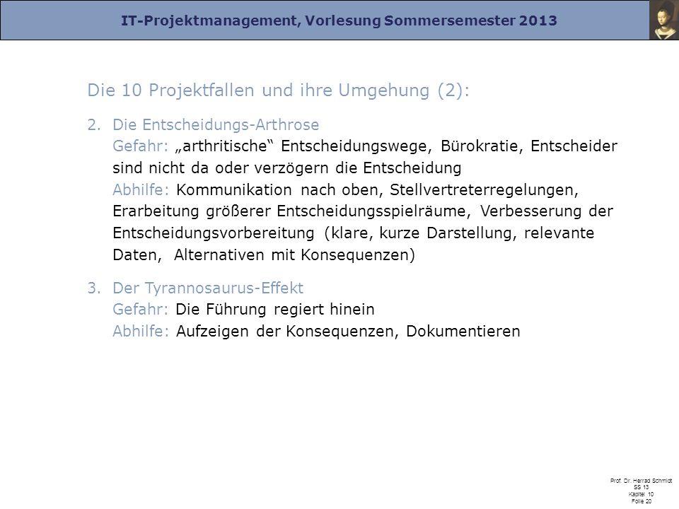 IT-Projektmanagement, Vorlesung Sommersemester 2013 Prof. Dr. Herrad Schmidt SS 13 Kapitel 10 Folie 20 Die 10 Projektfallen und ihre Umgehung (2): 2.D
