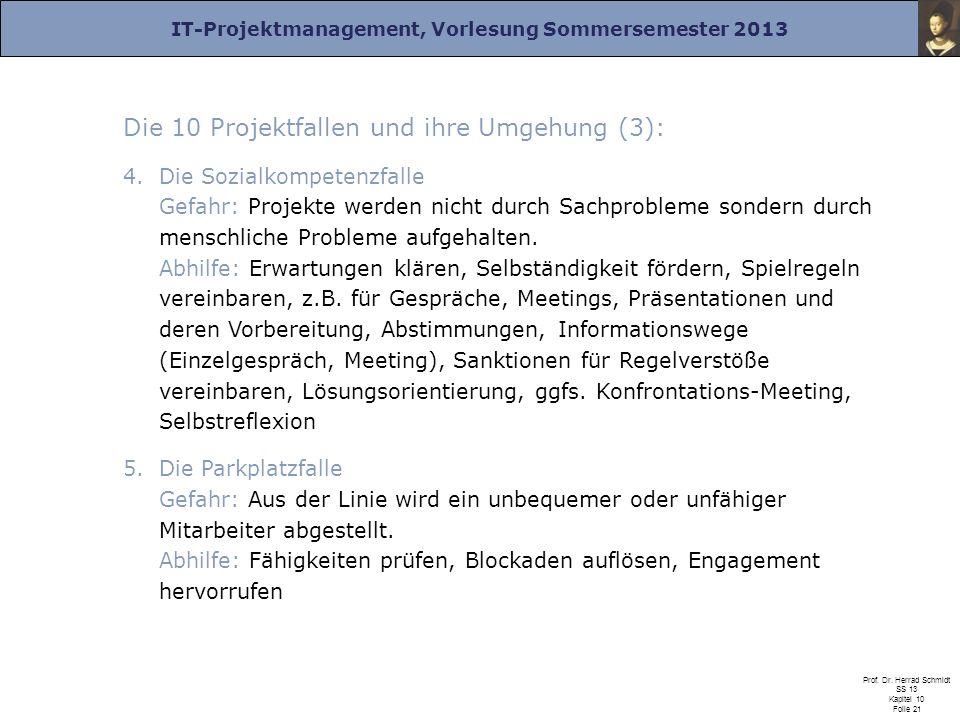 IT-Projektmanagement, Vorlesung Sommersemester 2013 Prof. Dr. Herrad Schmidt SS 13 Kapitel 10 Folie 21 Die 10 Projektfallen und ihre Umgehung (3): 4.D