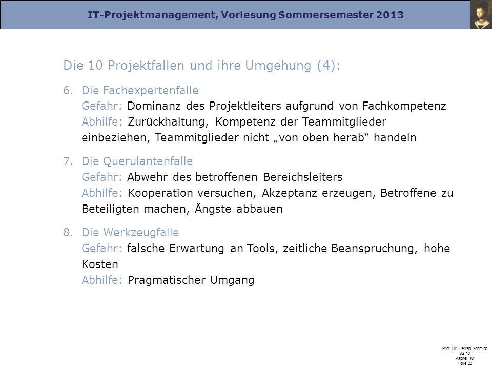IT-Projektmanagement, Vorlesung Sommersemester 2013 Prof. Dr. Herrad Schmidt SS 13 Kapitel 10 Folie 22 Die 10 Projektfallen und ihre Umgehung (4): 6.D