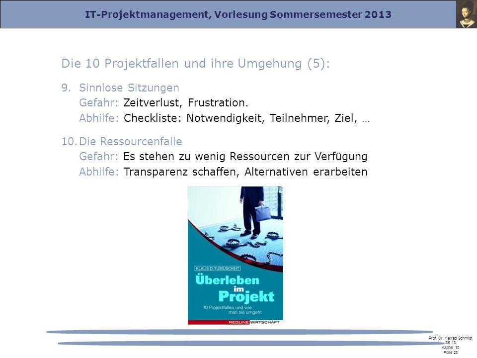 IT-Projektmanagement, Vorlesung Sommersemester 2013 Prof. Dr. Herrad Schmidt SS 13 Kapitel 10 Folie 23 Die 10 Projektfallen und ihre Umgehung (5): 9.S