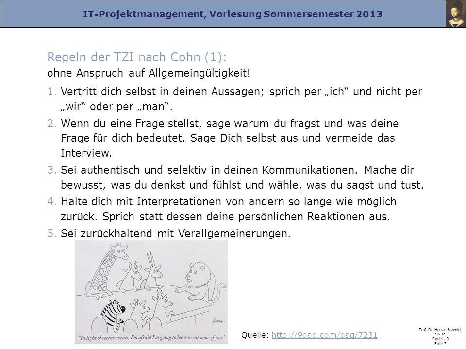 IT-Projektmanagement, Vorlesung Sommersemester 2013 Prof. Dr. Herrad Schmidt SS 13 Kapitel 10 Folie 7 Regeln der TZI nach Cohn (1): ohne Anspruch auf