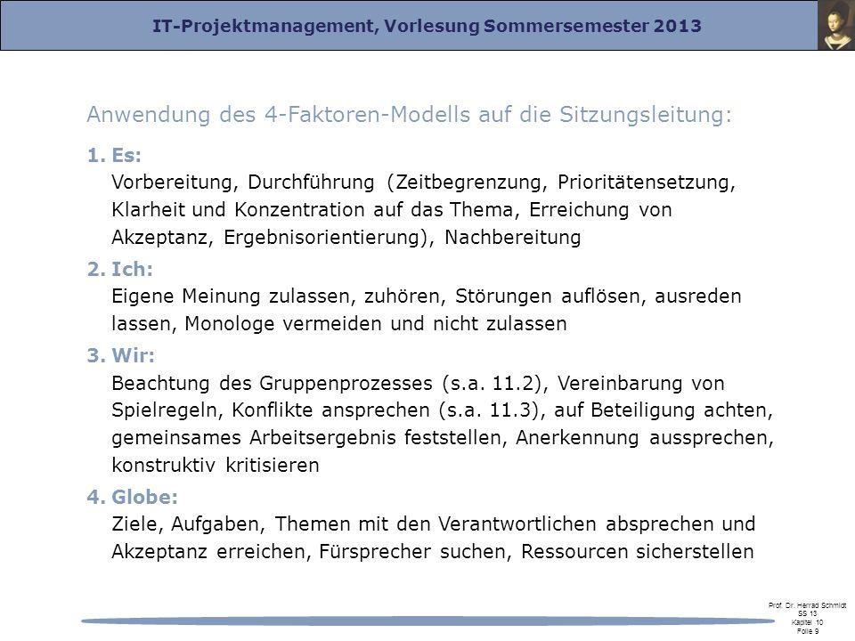 IT-Projektmanagement, Vorlesung Sommersemester 2013 Prof. Dr. Herrad Schmidt SS 13 Kapitel 10 Folie 9 Anwendung des 4-Faktoren-Modells auf die Sitzung