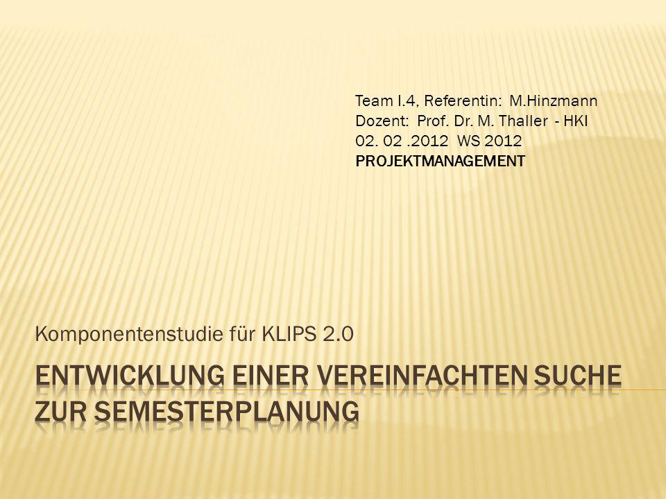 Komponentenstudie für KLIPS 2.0 Team I.4, Referentin: M.Hinzmann Dozent: Prof. Dr. M. Thaller - HKI 02. 02.2012 WS 2012 PROJEKTMANAGEMENT