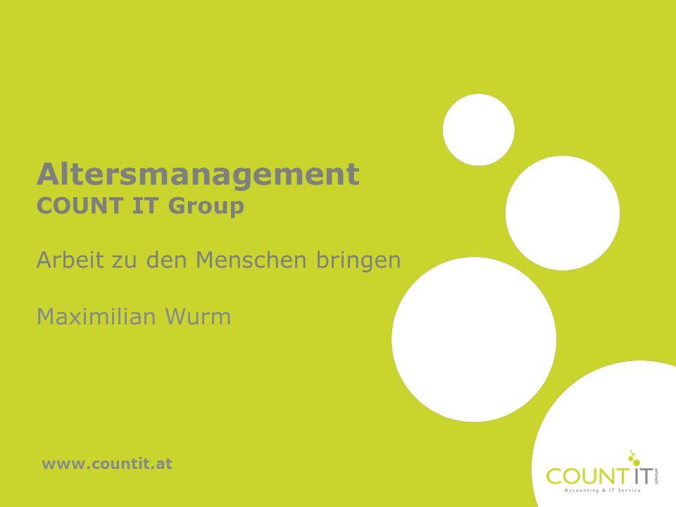 Altersmanagement COUNT IT Group Arbeit zu den Menschen bringen Maximilian Wurm www.countit.at