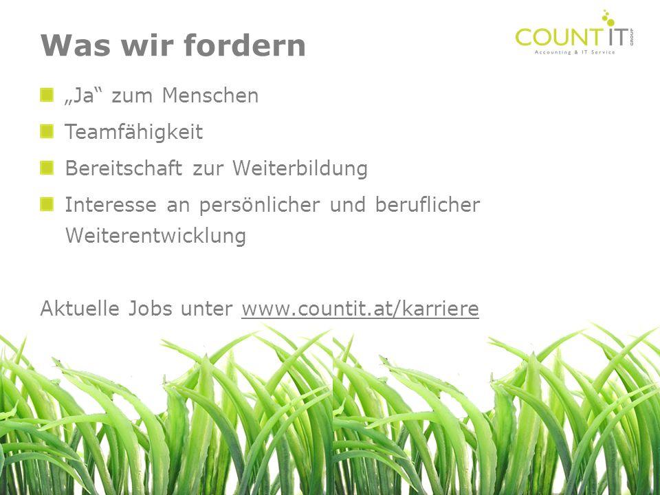 Ja zum Menschen Teamfähigkeit Bereitschaft zur Weiterbildung Interesse an persönlicher und beruflicher Weiterentwicklung Aktuelle Jobs unter www.count