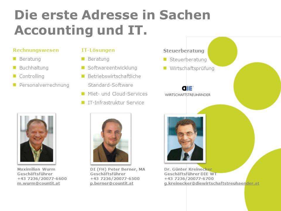Die erste Adresse in Sachen Accounting und IT. Maximilian Wurm Geschäftsführer +43 7236/20077-6600 m.wurm@countit.at DI (FH) Peter Berner, MA Geschäft