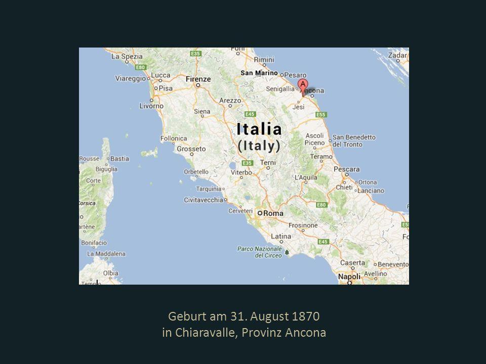 Geburt am 31. August 1870 in Chiaravalle, Provinz Ancona