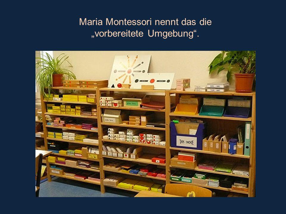 Maria Montessori nennt das die vorbereitete Umgebung.