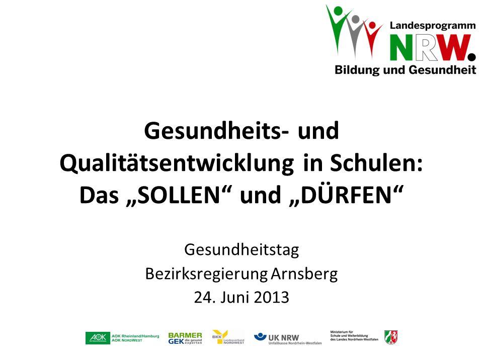 Gesundheits- und Qualitätsentwicklung in Schulen: Das SOLLEN und DÜRFEN Gesundheitstag Bezirksregierung Arnsberg 24. Juni 2013