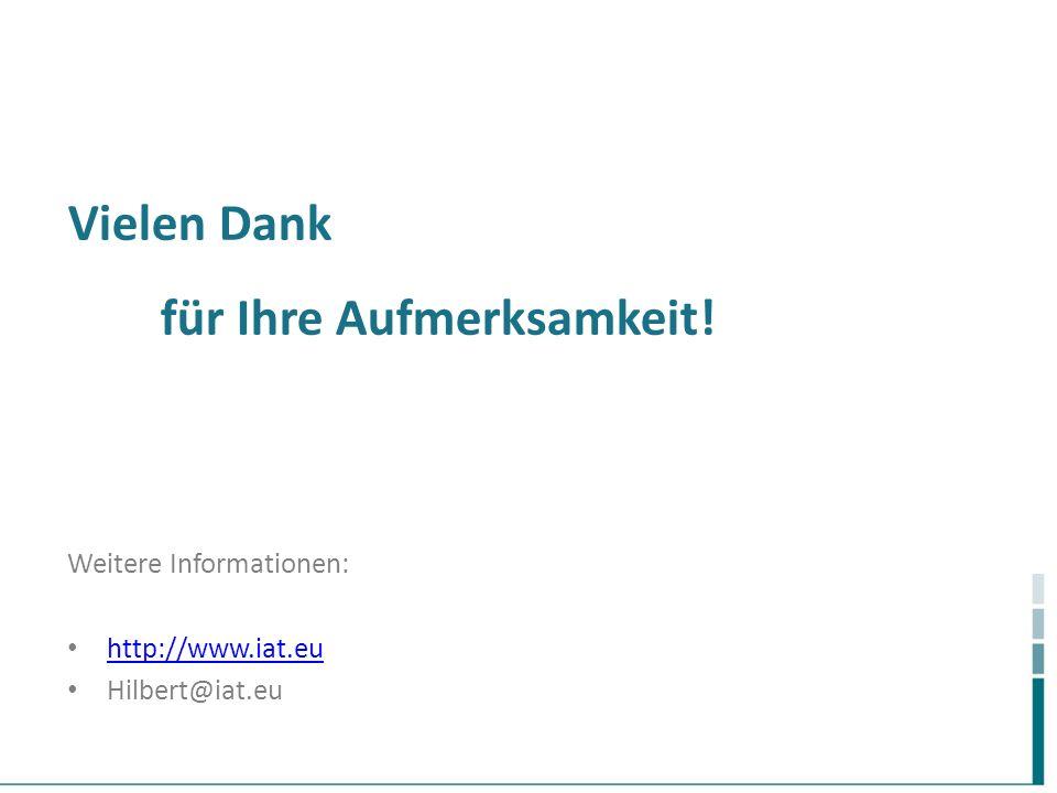 Vielen Dank für Ihre Aufmerksamkeit! Weitere Informationen: http://www.iat.eu Hilbert@iat.eu
