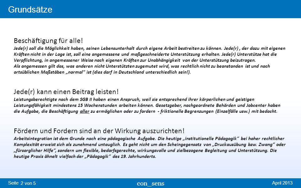 Seite Grundsätze April 2013 con_sens 2 von 5 Beschäftigung für alle! Jede(r) soll die Möglichkeit haben, seinen Lebensunterhalt durch eigene Arbeit be