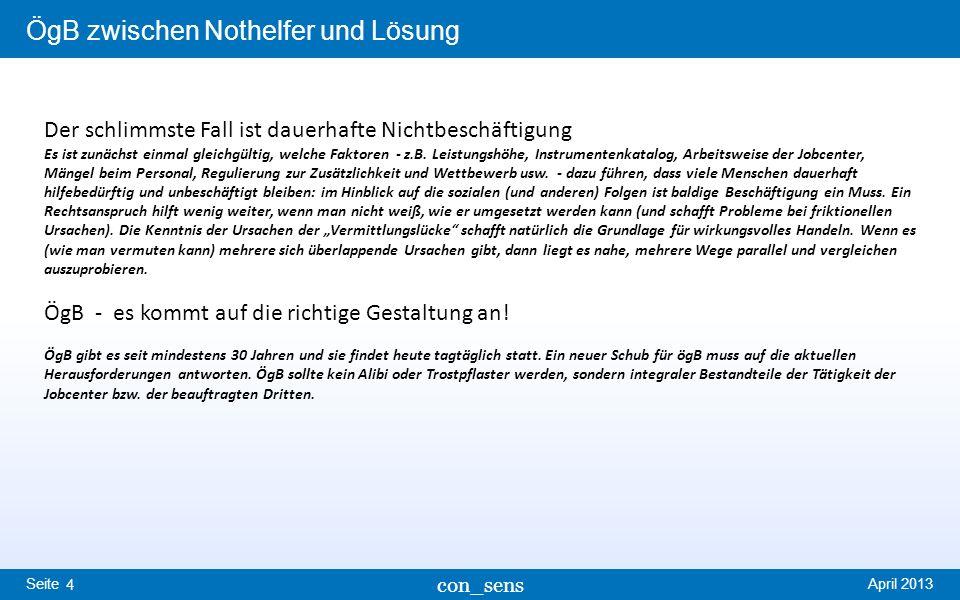 Seite ÖgB zwischen Nothelfer und Lösung April 2013 con_sens 4 Der schlimmste Fall ist dauerhafte Nichtbeschäftigung Es ist zunächst einmal gleichgültig, welche Faktoren - z.B.
