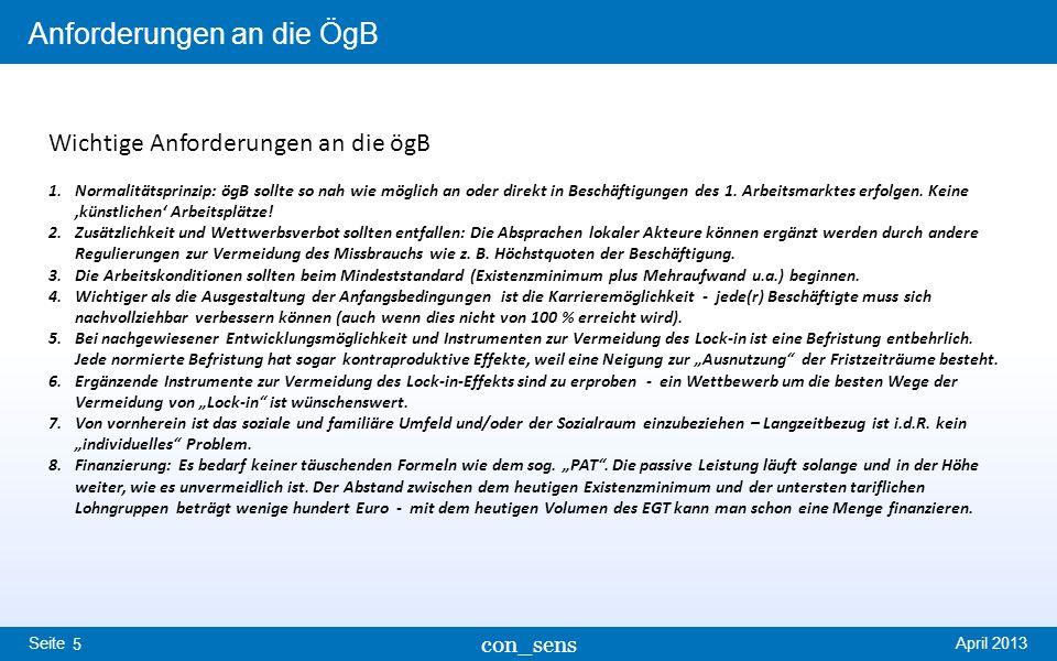 Seite Anforderungen an die ÖgB April 2013 con_sens 5 Wichtige Anforderungen an die ögB 1.Normalitätsprinzip: ögB sollte so nah wie möglich an oder direkt in Beschäftigungen des 1.