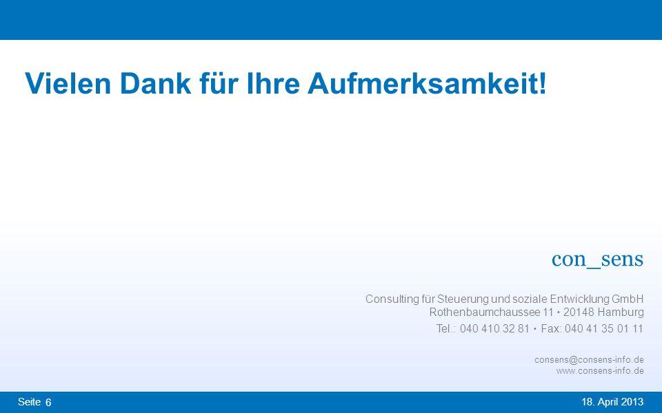 Seite 18. April 2013 con_sens 6 Consulting für Steuerung und soziale Entwicklung GmbH Rothenbaumchaussee 11 20148 Hamburg Tel.: 040 410 32 81 Fax: 040