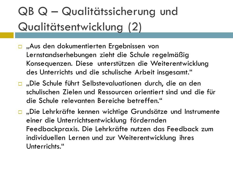 QB Q – Qualitätssicherung und Qualitätsentwicklung (2) Aus den dokumentierten Ergebnissen von Lernstandserhebungen zieht die Schule regelmäßig Konsequ