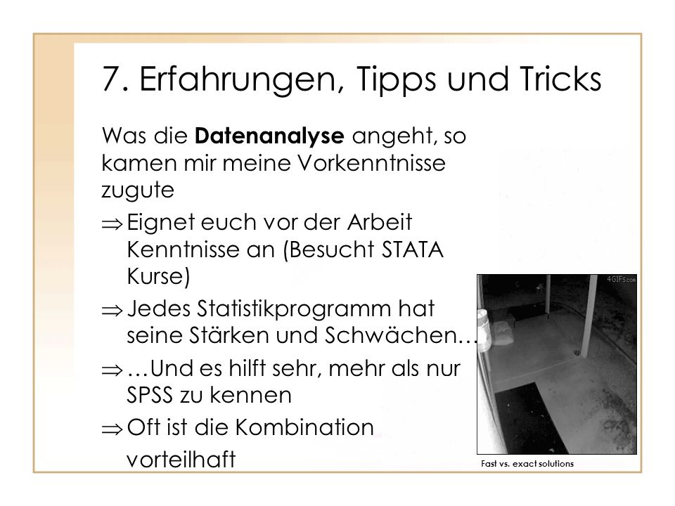 7. Erfahrungen, Tipps und Tricks Was die Datenanalyse angeht, so kamen mir meine Vorkenntnisse zugute Eignet euch vor der Arbeit Kenntnisse an (Besuch
