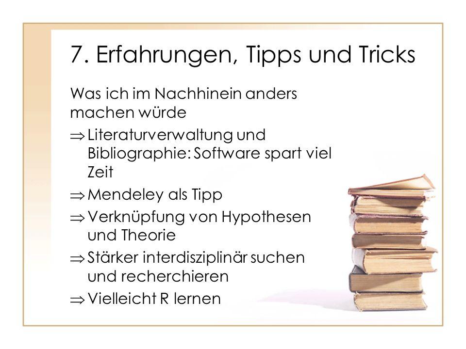 7. Erfahrungen, Tipps und Tricks Was ich im Nachhinein anders machen würde Literaturverwaltung und Bibliographie: Software spart viel Zeit Mendeley al