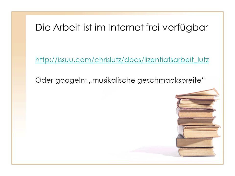Die Arbeit ist im Internet frei verfügbar http://issuu.com/chrislutz/docs/lizentiatsarbeit_lutz Oder googeln: musikalische geschmacksbreite