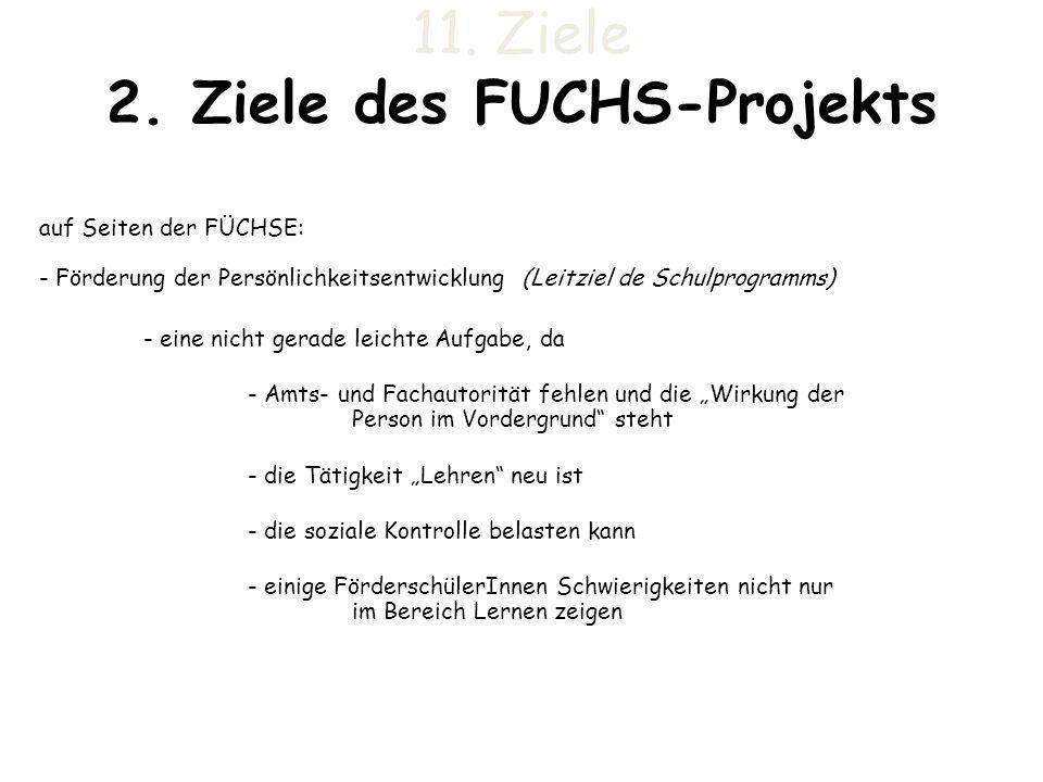 11. Ziele 2. Ziele des FUCHS-Projekts auf Seiten der FÜCHSE: - Förderung der Persönlichkeitsentwicklung (Leitziel de Schulprogramms) - eine nicht gera
