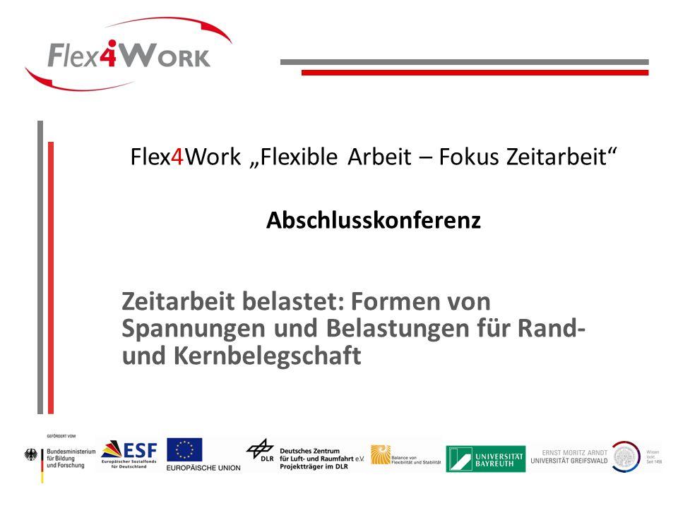 Flex4Work Flexible Arbeit – Fokus Zeitarbeit Abschlusskonferenz Zeitarbeit belastet: Formen von Spannungen und Belastungen für Rand- und Kernbelegschaft