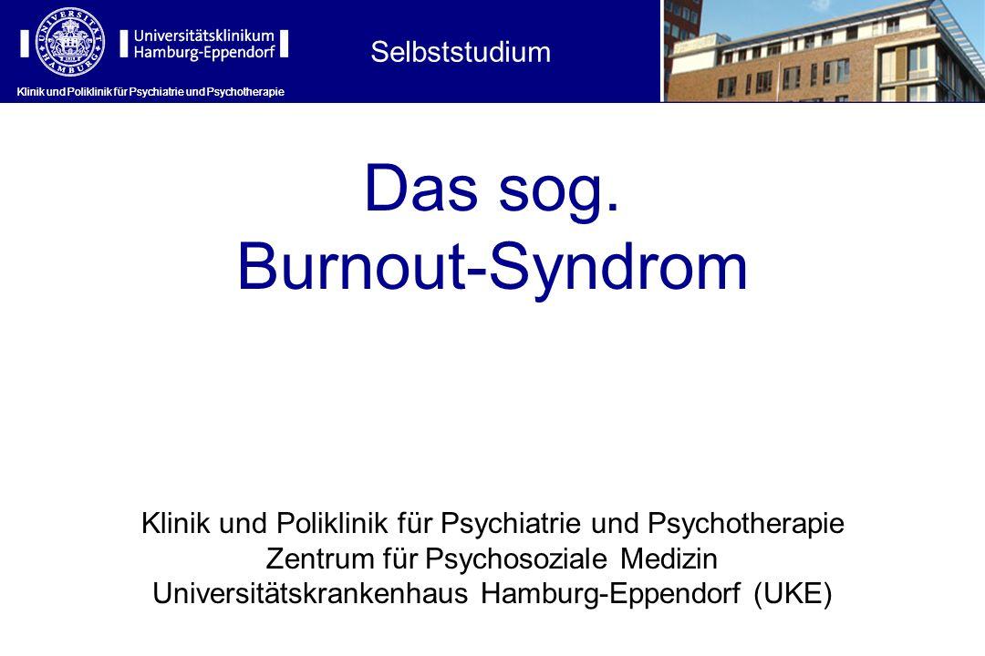 Klinik und Poliklinik für Psychiatrie und Psychotherapie Das sog. Burnout-Syndrom Klinik und Poliklinik für Psychiatrie und Psychotherapie Zentrum für