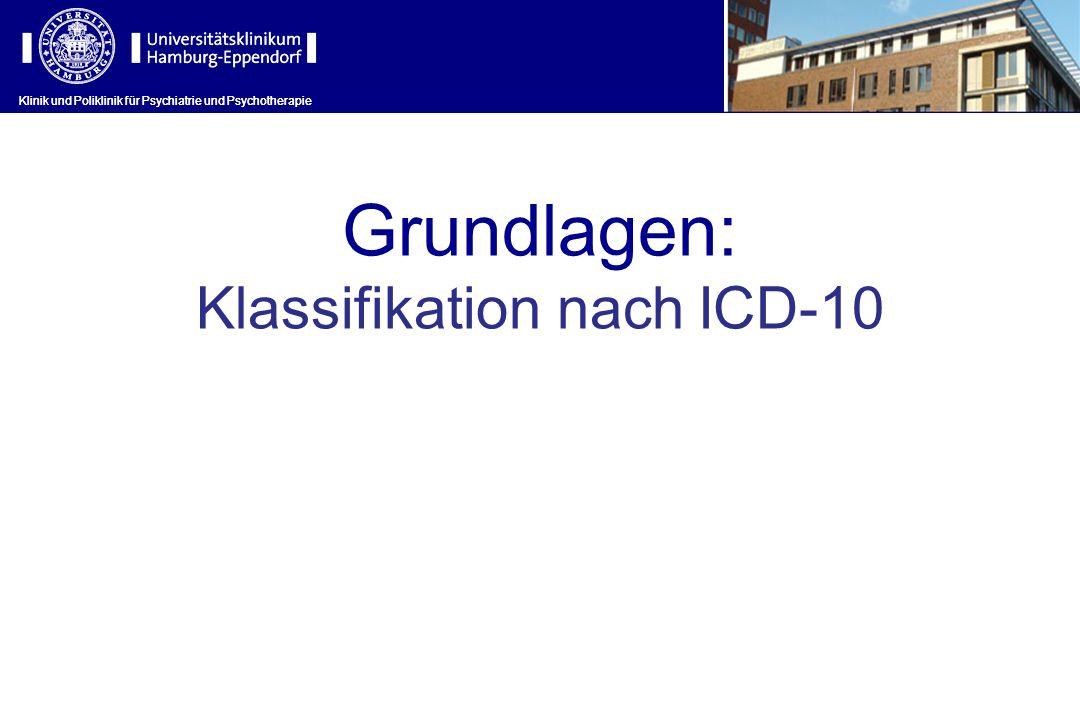 Klinik und Poliklinik für Psychiatrie und Psychotherapie Grundlagen: Klassifikation nach ICD-10 Klinik und Poliklinik für Psychiatrie und Psychotherap