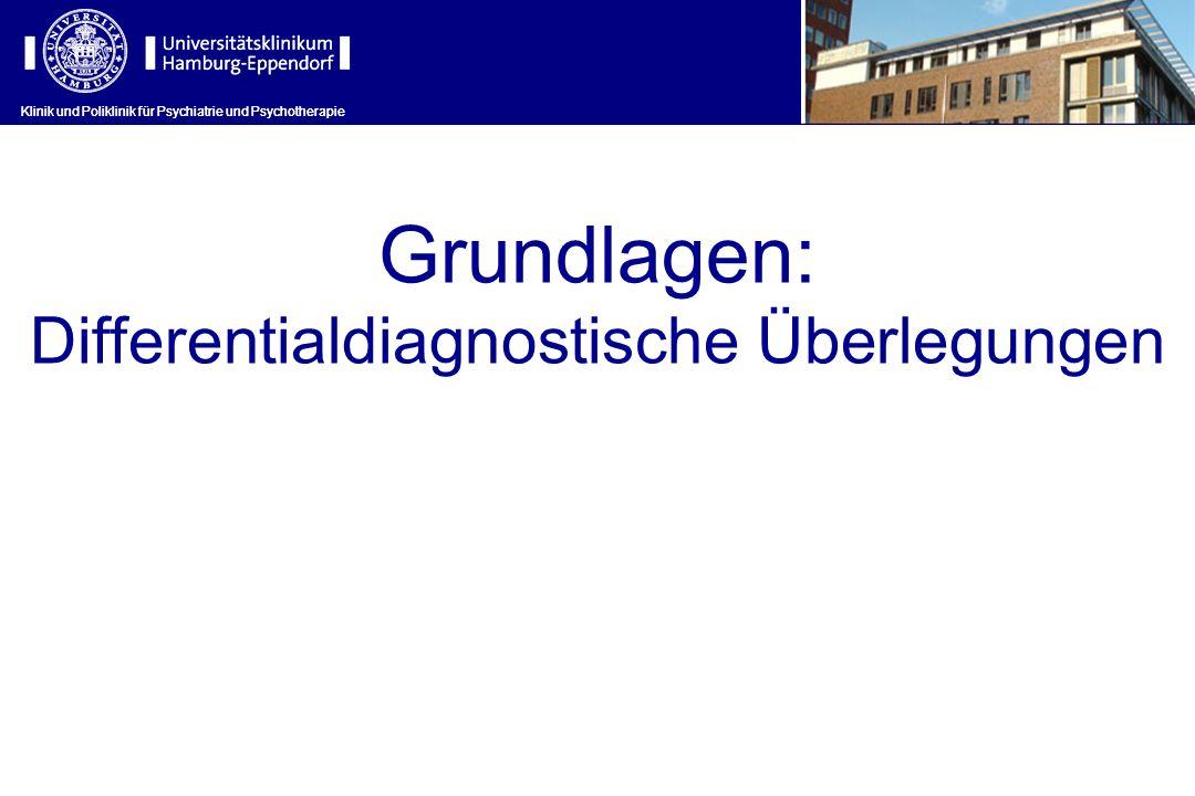 Klinik und Poliklinik für Psychiatrie und Psychotherapie Grundlagen: Differentialdiagnostische Überlegungen Klinik und Poliklinik für Psychiatrie und