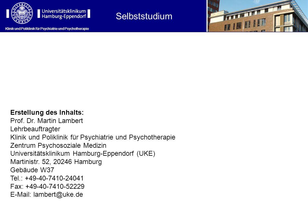 Erstellung des Inhalts: Prof. Dr. Martin Lambert Lehrbeauftragter Klinik und Poliklinik für Psychiatrie und Psychotherapie Zentrum Psychosoziale Mediz