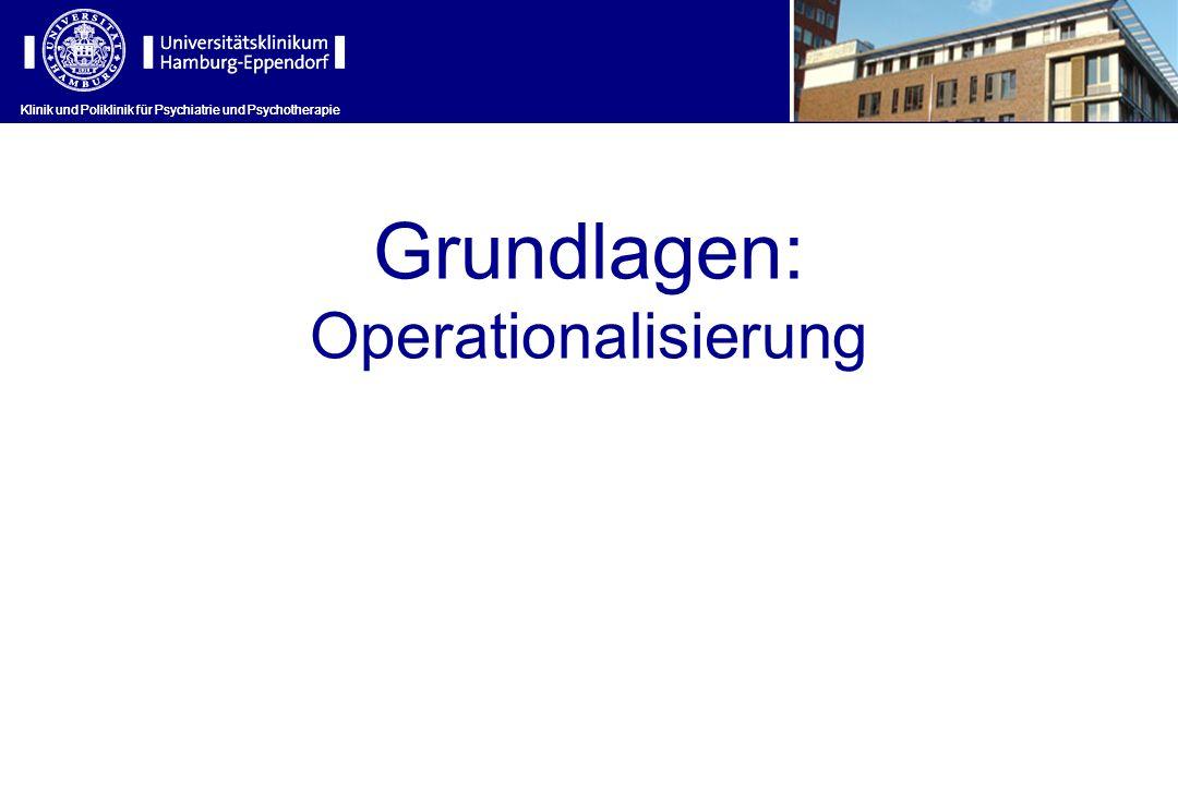Klinik und Poliklinik für Psychiatrie und Psychotherapie Grundlagen: Operationalisierung Klinik und Poliklinik für Psychiatrie und Psychotherapie