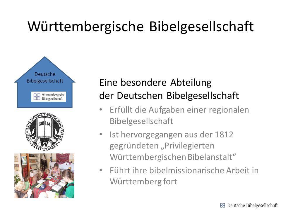 Württembergische Bibelgesellschaft Eine besondere Abteilung der Deutschen Bibelgesellschaft Erfüllt die Aufgaben einer regionalen Bibelgesellschaft Is