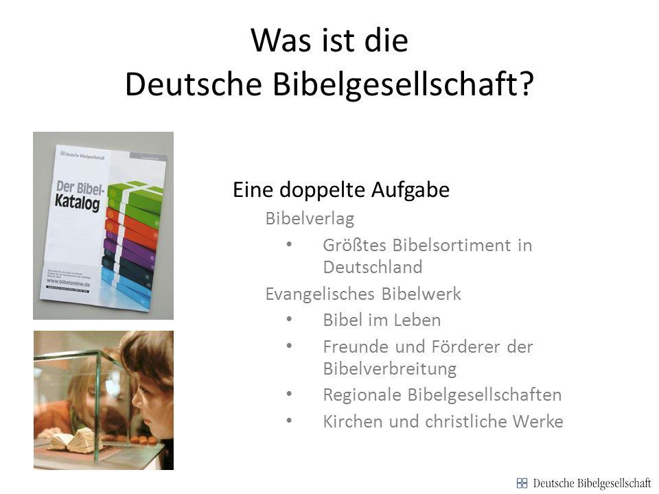 Was ist die Deutsche Bibelgesellschaft? Eine doppelte Aufgabe Bibelverlag Größtes Bibelsortiment in Deutschland Evangelisches Bibelwerk Bibel im Leben