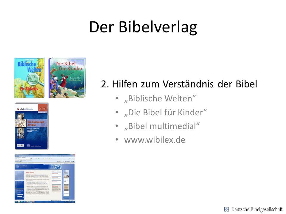 Der Bibelverlag 2. Hilfen zum Verständnis der Bibel Biblische Welten Die Bibel für Kinder Bibel multimedial www.wibilex.de