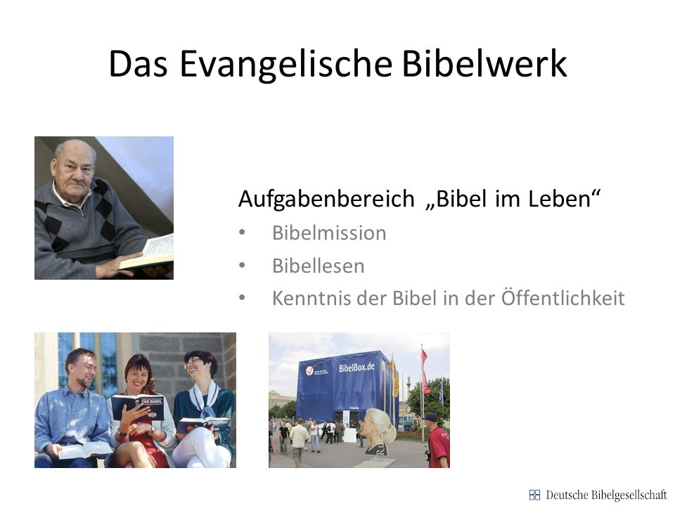 Das Evangelische Bibelwerk Regionale Bibelgesellschaften Gemeinsame Aktionen Förderung der Bibelverbreitung in Deutschland und weltweit Erfahrungsaustausch und Beratung Offen für Zusammenarbeit