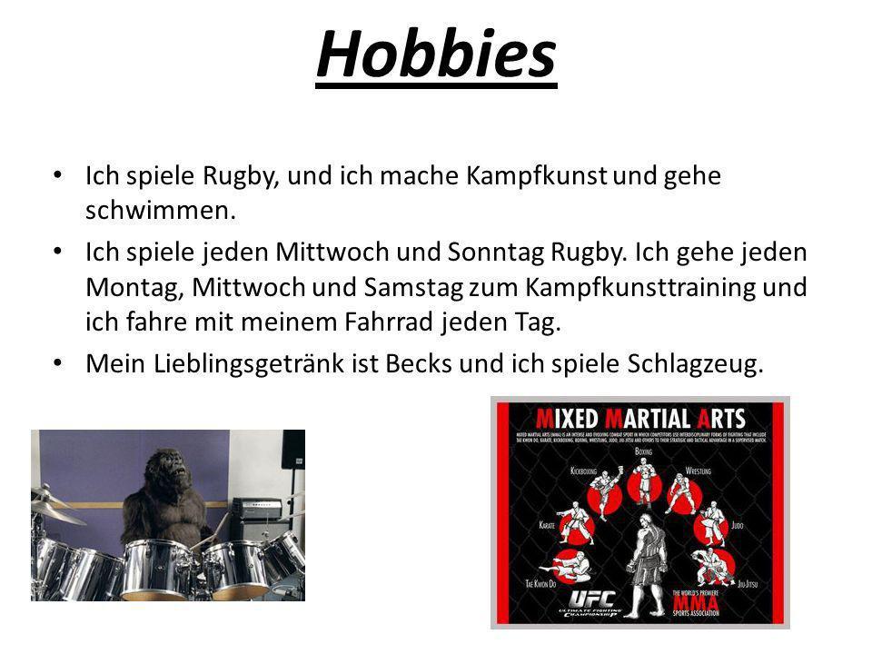 Hobbies Ich spiele Rugby, und ich mache Kampfkunst und gehe schwimmen. Ich spiele jeden Mittwoch und Sonntag Rugby. Ich gehe jeden Montag, Mittwoch un
