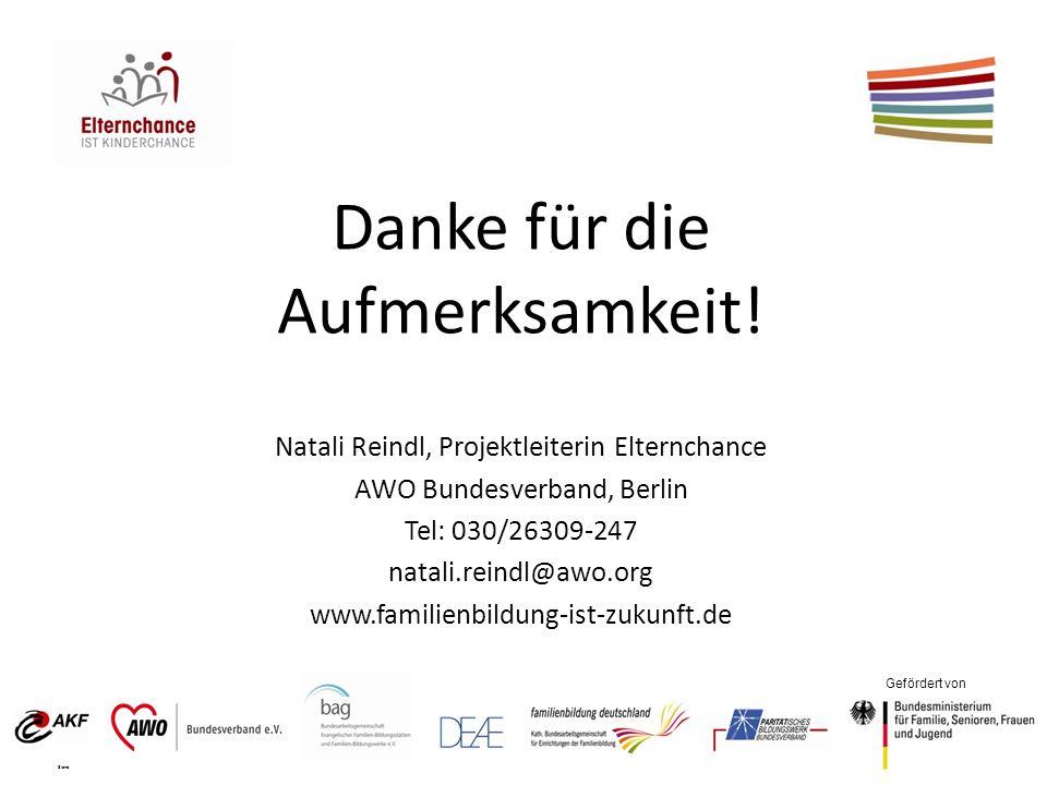 Gefördert von Danke für die Aufmerksamkeit! Natali Reindl, Projektleiterin Elternchance AWO Bundesverband, Berlin Tel: 030/26309-247 natali.reindl@awo