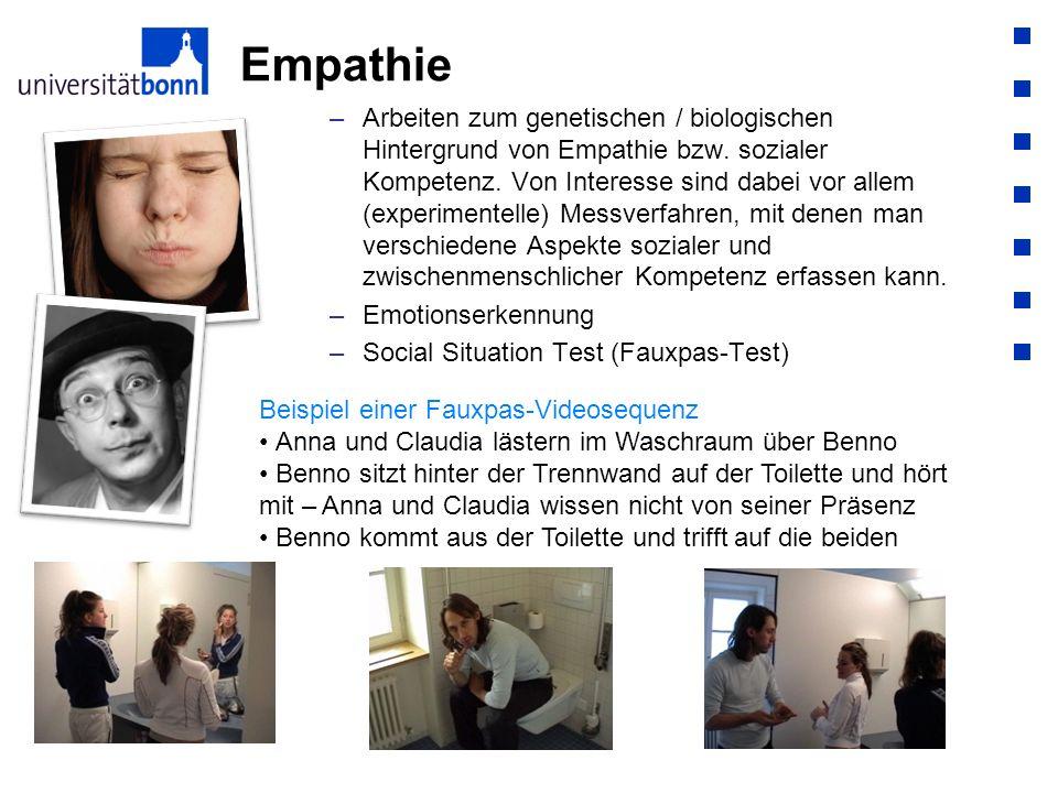 Empathie –Arbeiten zum genetischen / biologischen Hintergrund von Empathie bzw. sozialer Kompetenz. Von Interesse sind dabei vor allem (experimentelle