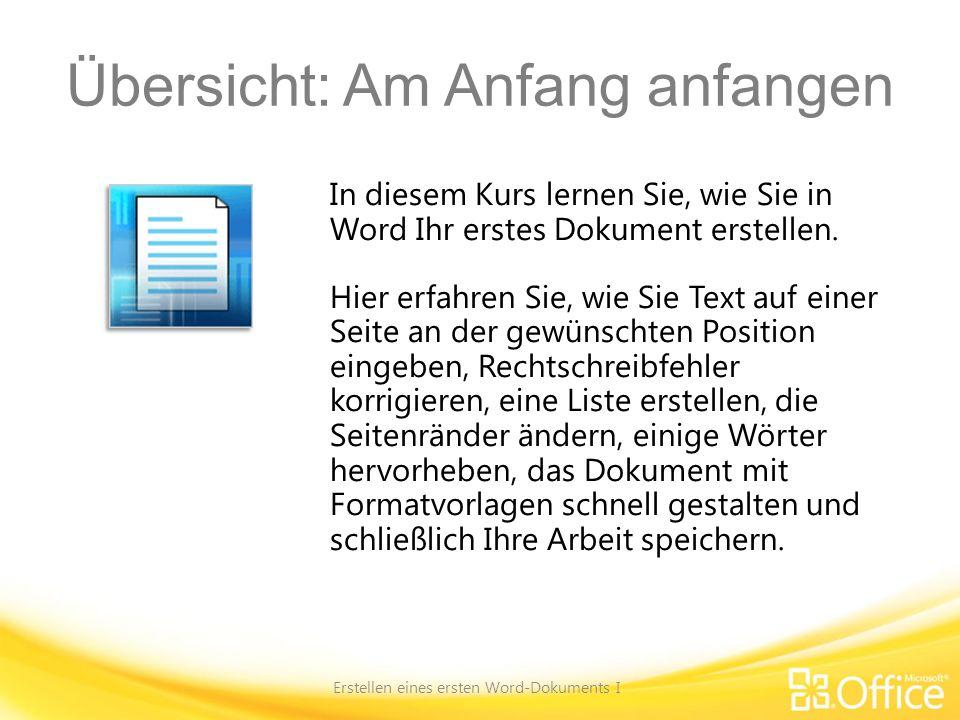 Kursziele 1.Erstellen und Speichern eines neuen Dokuments 2.Korrigieren von Rechtschreibung und Grammatik während der Eingabe 3.Hinzufügen von Formatierung zu einem Text 4.Ändern von Seitenrändern Erstellen eines ersten Word-Dokuments I