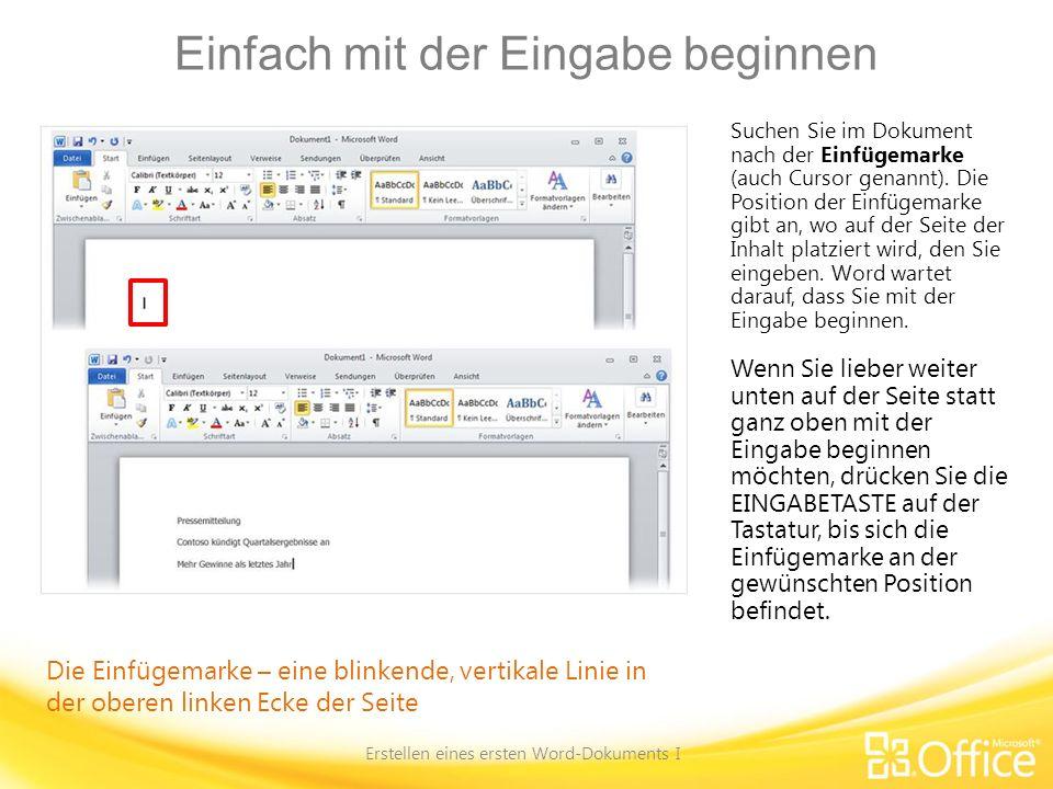 Einfach mit der Eingabe beginnen Erstellen eines ersten Word-Dokuments I Mit dem Beginn der Eingabe wird die Einfügemarke vom eingegebenen Text nach rechts verschoben.
