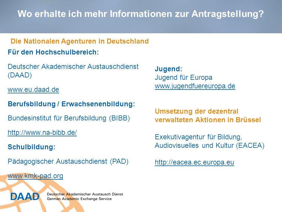 Wo erhalte ich mehr Informationen zur Antragstellung? Für den Hochschulbereich: Deutscher Akademischer Austauschdienst (DAAD) www.eu.daad.de Berufsbil