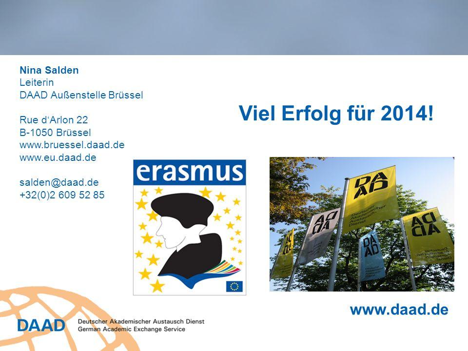 www.daad.de Viel Erfolg für 2014! Nina Salden Leiterin DAAD Außenstelle Brüssel Rue dArlon 22 B-1050 Brüssel www.bruessel.daad.de www.eu.daad.de salde