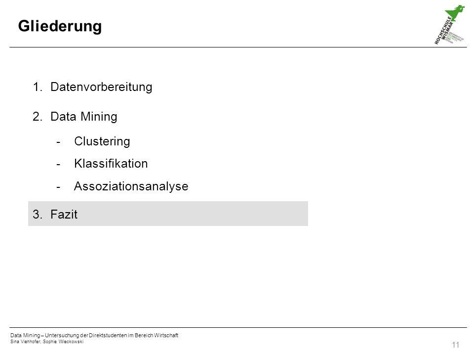 Data Mining – Untersuchung der Direktstudenten im Bereich Wirtschaft Sina Viehhofer; Sophie Wieckowski 11 Gliederung 1.Datenvorbereitung 2.Data Mining -Clustering -Klassifikation -Assoziationsanalyse 3.Fazit